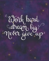 Work Hard Dream Big Never Give Up: Gifts for Girls Doodle Diary with Writing Prompts Purple Pink Galaxy