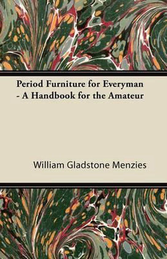 Period Furniture for Everyman - A Handbook for the Amateur