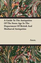 A Guide To The Antiquities Of The Stone Age In The Department Of British And Mediaeval Antiquities