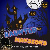 Haunted Mansions: A Terribly Creepy Tale
