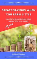 Create savings when you earn little