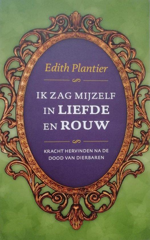 Ik zag mijzelf in liefde en rouw - Edith Plantier  