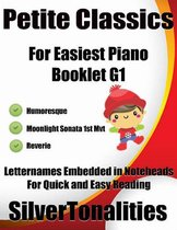 Petite Classics for Easiest Piano Booklet G1 – Humoresque Moonlight Sonata 1st Mvt Reverie Letter Names Embedded In Noteheads for Quick and Easy Reading