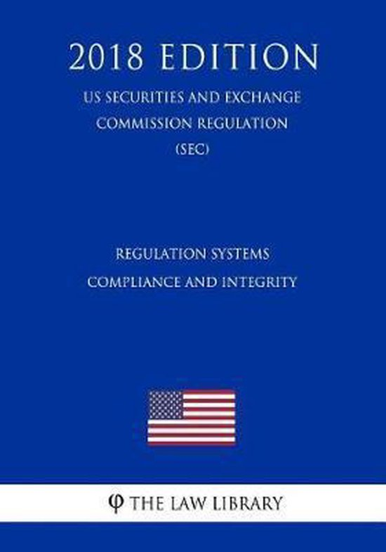 Regulation Systems Compliance and Integrity (Us Securities and Exchange Commission Regulation) (Sec) (2018 Edition)