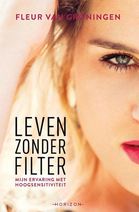 Leven zonder filter - Fleur van Groningen |