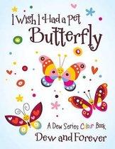 I Wish I Had a Pet Butterfly