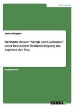 Hermann Hesses Narzi Und Goldmund Unter Besonderer Ber cksichtigung Des Aspektes Der Frau