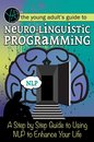 The Young Adult's Guide to Neuro-Linguistic Programming A Step by Step Guide to Using NLP to Enhance Your Life