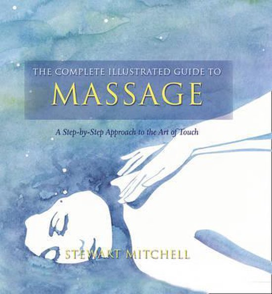The Complete Illustrated Guide to - Massage