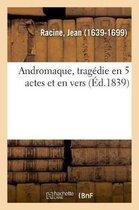 Andromaque, tragedie en 5 actes et en vers