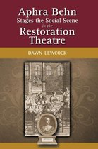 Aphra Behn Stages the Social Scene in the Restoration Theatre