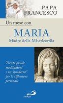 """Un mese con Maria Madre della Misericordia. Trenta piccole meditazioni e un """"quaderno"""" per la riflessione personale"""