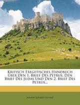 Kritisch Exegetisches Handbuch Uber Den 1. Brief Des Petrus, Den Brief Des Judas Und Den 2. Brief Des Petrus...