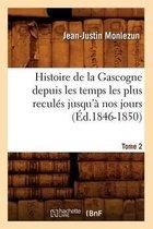 Histoire de la Gascogne Depuis Les Temps Les Plus Recul�s Jusqu'� Nos Jours. Tome 2 (�d.1846-1850)