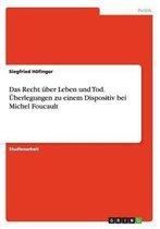 Das Recht Uber Leben Und Tod. Uberlegungen Zu Einem Dispositiv Bei Michel Foucault