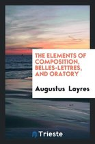 The Elements of Composition, Belles-Lettres, and Oratory