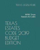 Texas Estates Code 2019 Budget Edition