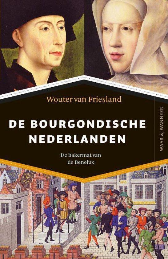 Waar & Wanneer - De Bourgondische Nederlanden - Wouter van Friesland  