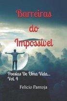 Barreiras Do Imposs vel - Poesias de Uma Vida - Vol.4