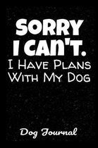 Dog Journal Sorry I Can't I Have Plans With My Dog