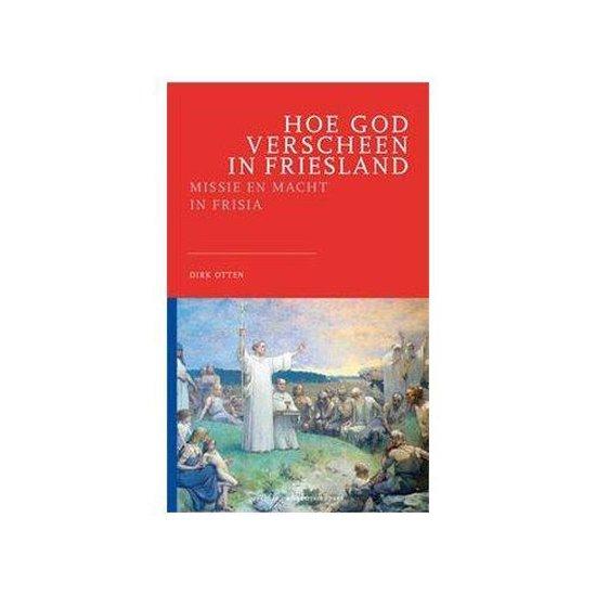 Deventer Historische Reeks II -   Hoe God verscheen in Friesland
