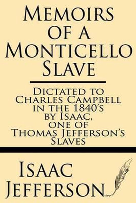 Memoirs of a Monticello Slave--Dictated to Charles Campbell in the 1840's by Isaac, One of Thomas Jefferson's Slaves