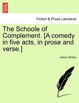 The Schoole of Complement. [A Comedy in Five Acts, in Prose and Verse.]