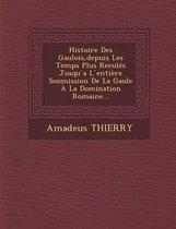 Histoire Des Gaulois, Depuis Les Temps Plus Recules Jusqu A L Entiere Soumission de La Gaule a la Domination Romaine...