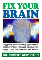 Fix Your Brain: The Science and Strategies of Brain Boosting and Memory Improvement. Evidence-backed Solutions to Boost Your Brain, Improve Your Memory and Concentration, and Reverse Memory Loss
