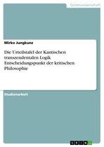 Die Urteilstafel der Kantischen transzendentalen Logik Entscheidungspunkt der kritischen Philosophie