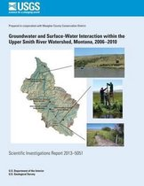 Groundwater and Surface-Water Interaction Within the Upper Smith River Watershed, Montana, 2006?2010