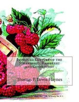 Improved Culture of the Strawberry, Raspberry and Gooseberry