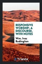Responsive Worship; A Discourse, with Notes