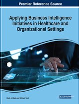 Applying Business Intelligence Initiatives in Healthcare and Organizational Settings