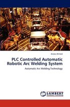 Plc Controlled Automatic Robotic Arc Welding System