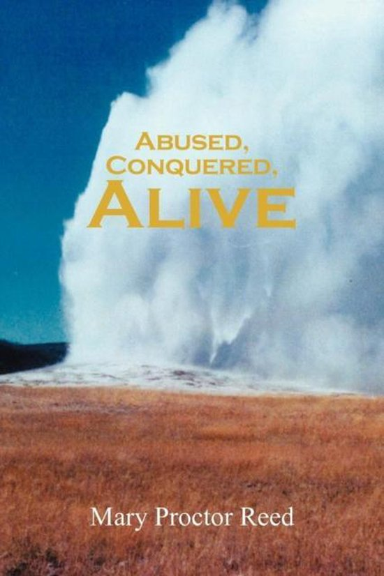 Abused, Conquered, Alive