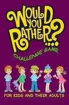 Would You Rather Challenge Game For Kids And Their Adults