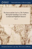The Saxon and the Gael: or, The Northern Metropolis Including a View of the Lowland and Highland Character; VOL. IV