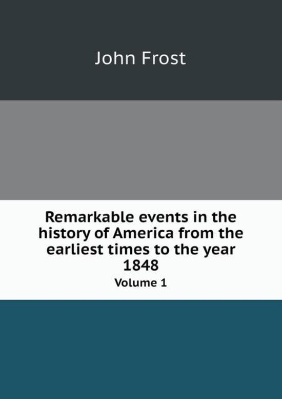 Remarkable Events in the History of America from the Earliest Times to the Year 1848 Volume 1