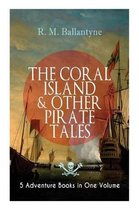 THE CORAL ISLAND & OTHER PIRATE TALES - 5 Adventure Books in One Volume