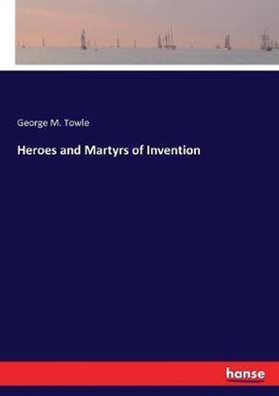 Heroes and Martyrs of Invention