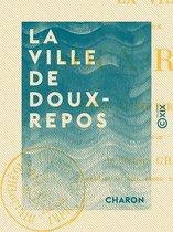 La Ville de Doux-Repos - Station d'hiver par excellence