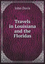 Travels in Louisiana and the Floridas