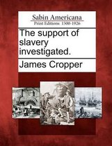 The Support of Slavery Investigated.