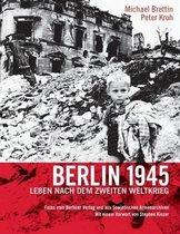 Berlin 1945. Leben Nach Dem Zweiten Weltkrieg
