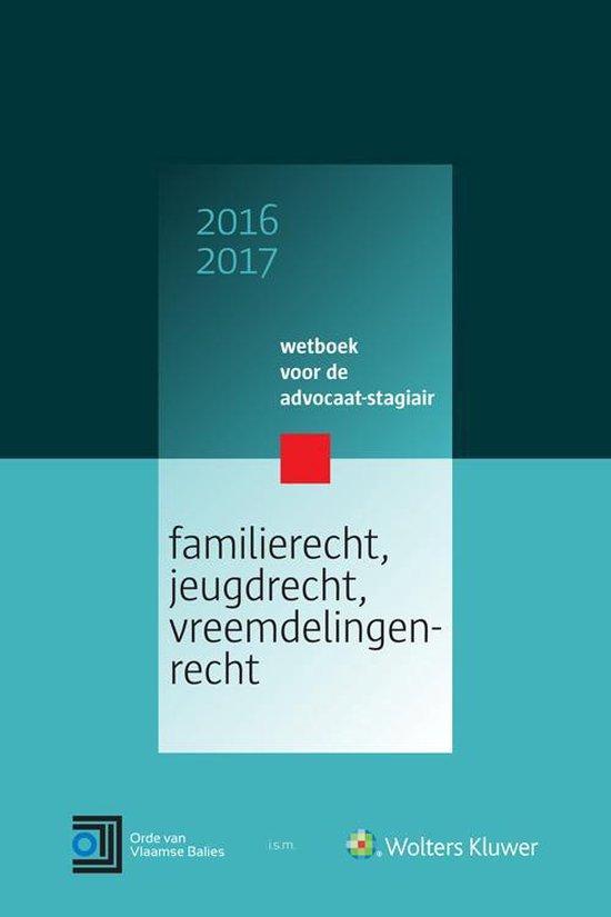 Wetboek voor de advocaat-stagiair 2016-2017 familierecht, jeugdrecht, vreemdelingenrecht - none |