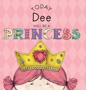 Today Dee Will Be a Princess