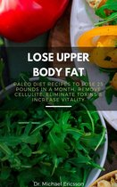 Omslag Lose Upper Body Fat: Paleo Diet Recipes to Lose 25 Pounds In a Month, Remove Cellulite, Eliminate Toxins & Increase Vitality