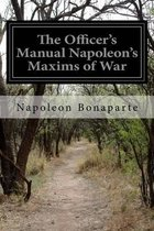 The Officer's Manual Napoleon's Maxims of War