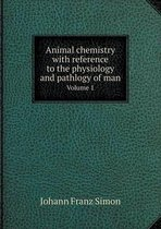 Animal Chemistry with Reference to the Physiology and Pathlogy of Man Volume 1